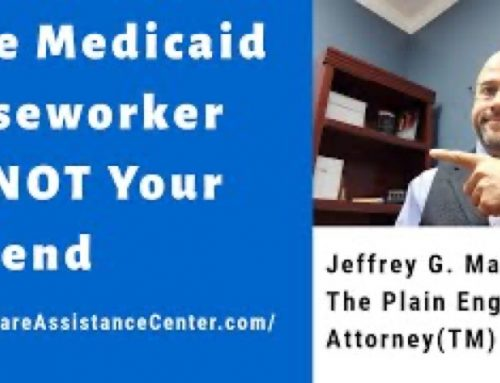 The Medicaid Caseworker is NOT Your Friend